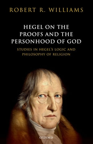 Hegel on the Proofs and the Personhood of God Studies in Hegel's Logic and Philosophy of Religion