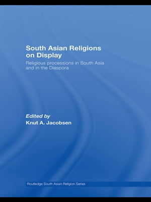 South Asian Religions on Display Religious Processions in South Asia and in the Diaspora