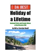 DA BEST Holiday of a Lifetime: National Parks and Scenic Drives of the Western USA by BILL and CAROLYN HAUFF