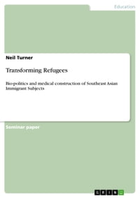 Transforming Refugees: Bio-politics and medical construction of Southeast Asian Immigrant Subjects