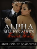 Alpha Billionaire's Secret Baby: Billionaire Romance 777f23a6-940e-492b-b6be-e2dd72065793