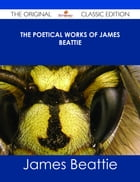 The Poetical Works of James Beattie - The Original Classic Edition
