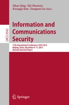 Information and Communications Security: 17th International Conference, ICICS 2015, Beijing, China, December 9-11, 2015, Revised Selected Pap by Sihan Qing