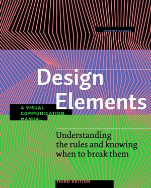Design Elements, Third Edition: Understanding the rules and knowing when to break them - A Visual Communication Manual by Timothy Samara