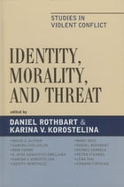 Identity, Morality, and Threat: Studies in Violent Conflict