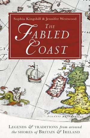 The Fabled Coast Legends & traditions from around the shores of Britain & Ireland