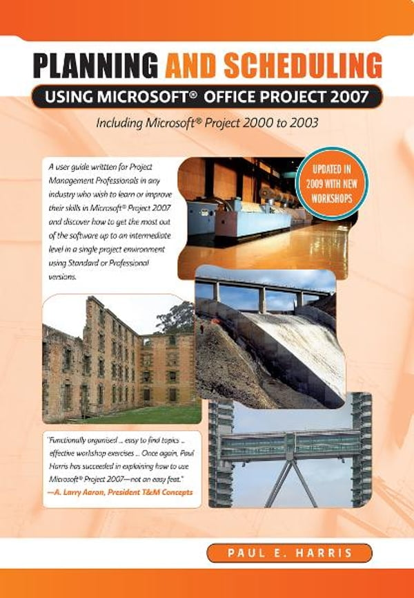 Planning and Scheduling Using Microsoft Office Project 2007 - Including  Microsoft Project 2000 to 2003 - Revised 2009