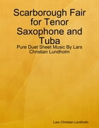 Scarborough Fair for Tenor Saxophone and Tuba - Pure Duet Sheet Music By Lars Christian Lundholm by Lars Christian Lundholm