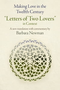 """Making Love in the Twelfth Century: """"Letters of Two Lovers"""" in Context"""