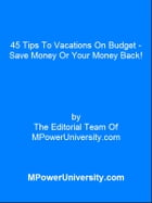 45 Tips To Vacations On Budget - Save Money Or Your Money Back! by Editorial Team Of MPowerUniversity.com