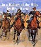 In a Hollow of the Hills by Bret Harte