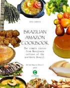 Brazilian Amazon Cookbook: The simple tastes from Marajoara culture of the northern Brazil by Otto Vanetta