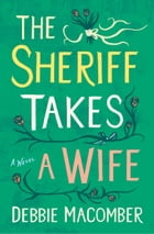 The Sheriff Takes a Wife: A Novel by Debbie Macomber