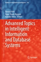 Advanced Topics in Intelligent Information and Database Systems by Dariusz Król