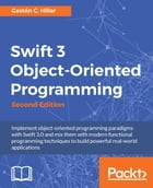 Swift 3 Object-Oriented Programming - Second Edition by Gaston C. Hillar