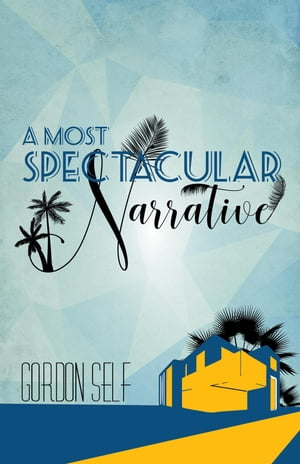 A Most Spectacular Narrative by Gordon Self