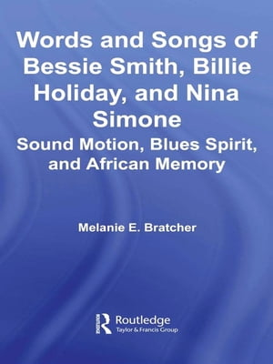 Words and Songs of Bessie Smith,  Billie Holiday,  and Nina Simone Sound Motion,  Blues Spirit,  and African Memory