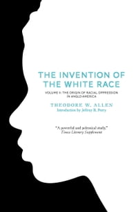 The Invention of the White Race, Volume 2: The Origin of Racial Oppression in Anglo-America