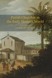 Parish Churches in the Early Modern World