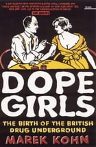 Dope Girls: The Birth Of The British Drug Underground by Marek Kohn