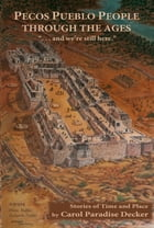 Pecos Pueblo People Through the Ages: Stories of Time and Place by Carol Paradise Decker