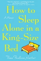 How to Sleep Alone in a King-Size Bed: A Memoir by Theo Pauline Nestor