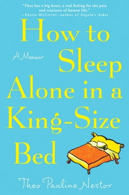 Book How to Sleep Alone in a King-Size Bed: A Memoir by Theo Pauline Nestor
