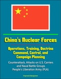 9781311115218 - Progressive Management: China's Nuclear Forces: Operations, Training, Doctrine, Command, Control, and Campaign Planning - Counterattack, Attacks on U.S. Carriers and Naval Battle Groups, People's Liberation Army (PLA) - Bog