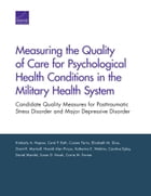 Measuring the Quality of Care for Psychological Health Conditions in the Military Health System…