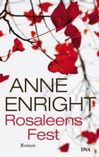 Rosaleens Fest: Roman by Anne Enright