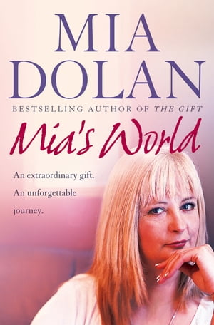 Mia?s World: An Extraordinary Gift. An Unforgettable Journey