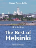 The Best of Helsinki: The Sights, Activities, and Local Favorites by Kim Anton