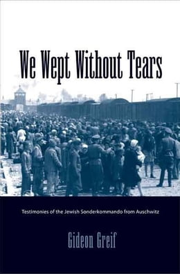 Book We Wept Without Tears: Testimonies of the Jewish Sonderkommando from Auschwitz by Greif, Gideon