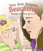 You are Sooooo Beautiful: Empowering self-esteem for ages 4 to 104 by Leanne Power