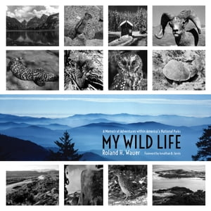 My Wild Life A Memoir of Adventures within America's National Parks