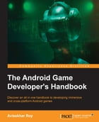 The Android Game Developer's Handbook by Avisekhar Roy