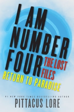 Book I Am Number Four: The Lost Files: Return to Paradise by Pittacus Lore