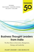 Thinkers 50: Business Thought Leaders from India: The Best Ideas on Innovation, Management…