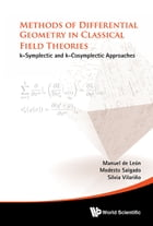 Methods of Differential Geometry in Classical Field Theories: k-Symplectic and k-Cosymplectic Approaches by Manuel de León