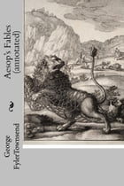 Aesop's Fables (annotated) by George Fyler Townsend