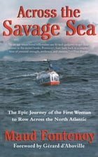 Across the Savage Sea: The Epic Journey of the First Woman to Row Across the North Atlantic by Maud Fontenoy