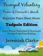Trumpet Voluntary Prince of Denmark's March Beginner Piano Sheet Music Tadpole Edition by Jeremiah Clarke