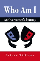 Who Am I: An Overcomer's Journey by Selena Williams