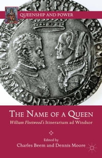 The Name of a Queen: William Fleetwood's Itinerarium ad Windsor