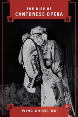 Book The Rise of Cantonese Opera by Wing Chung Ng