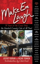 Make 'Em Laugh: 35 Years of the Comic Strip, the Greatest Comedy Club of All Time! by Jeffrey Gurian