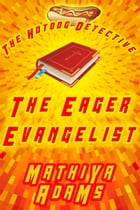 The Eager Evangelist: The Hot Dog Detective (A Denver Detective Cozy Mystery) by Mathiya Adams