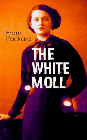 THE WHITE MOLL: Thriller by Frank L. Packard