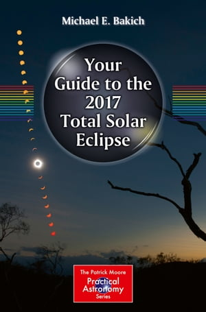 Your Guide to the 2017 Total Solar Eclipse by Michael E. Bakich