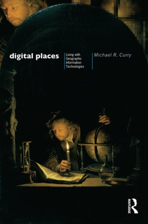 Digital Places Living with Geographic Information Technologies